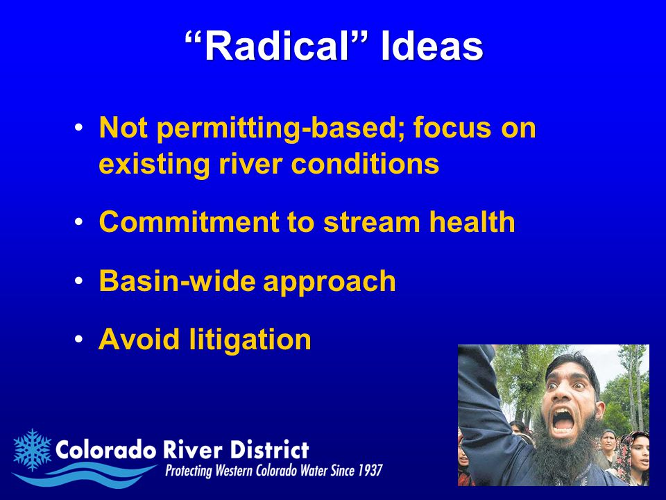 Radical Ideas Not permitting-based; focus on existing river conditions Commitment to stream health Basin-wide approach Avoid litigation