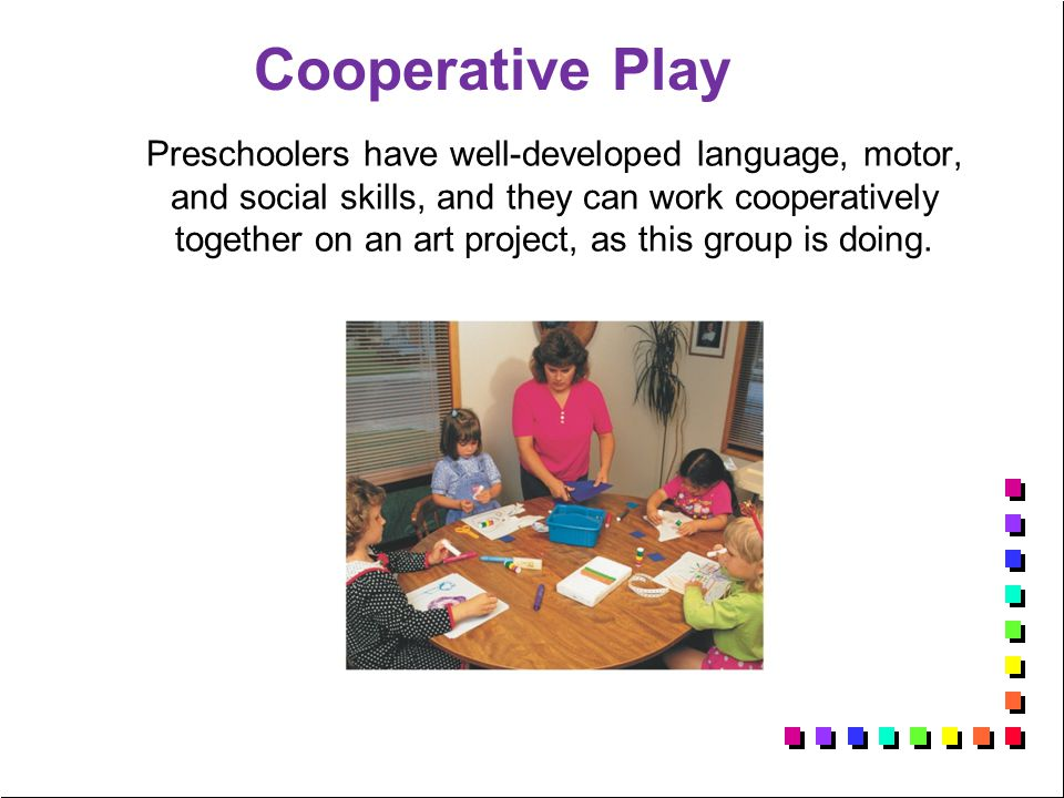 Preschoolers have well-developed language, motor, and social skills, and they can work cooperatively together on an art project, as this group is doin