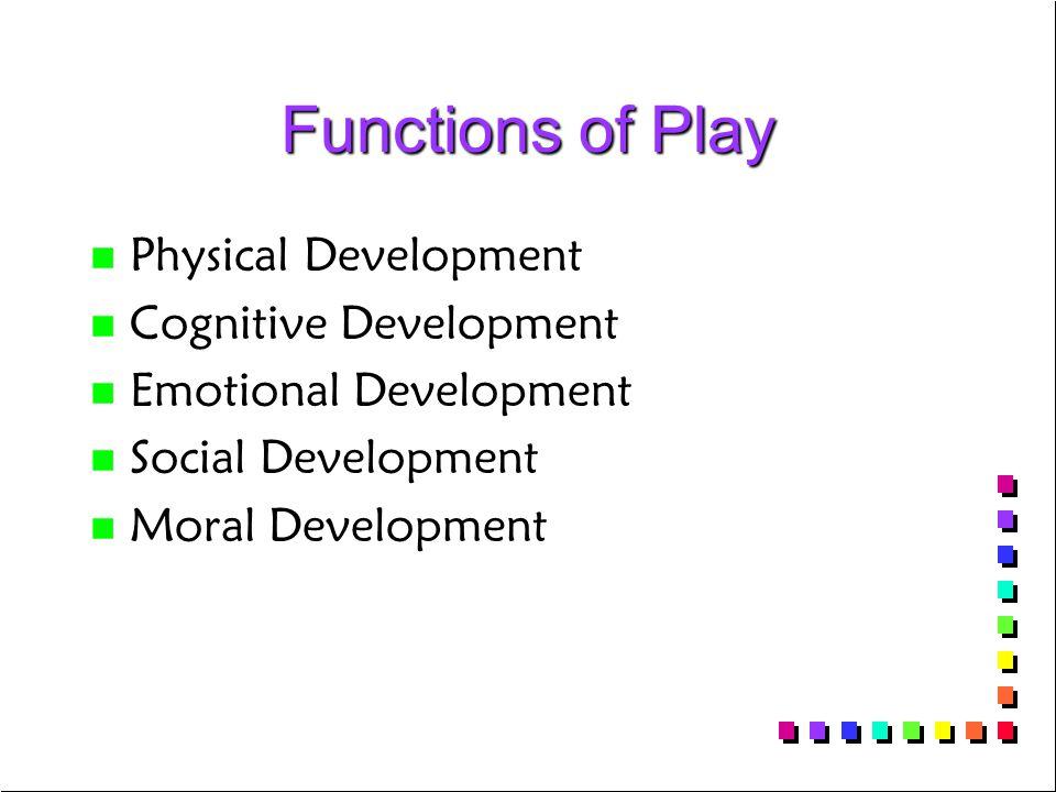 Functions of Play n n Physical Development n n Cognitive Development n n Emotional Development n n Social Development n n Moral Development