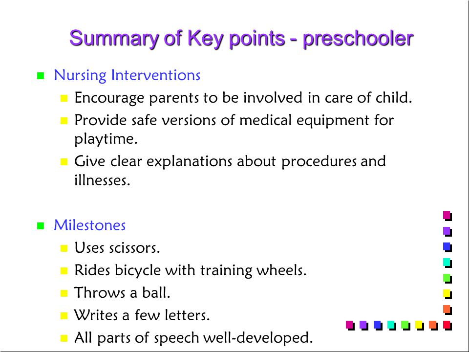 Summary of Key points - preschooler Summary of Key points - preschooler n n Nursing Interventions n n Encourage parents to be involved in care of child.