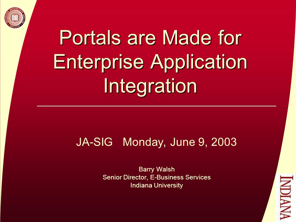 JA-SIG 2003Denver Enterprise Portal ROI cont'd  Portals enable Web Services (WS) deployment  WS encourage Portal-oriented development  The enterprise portal provides a framework for  Persistent authentication (single sign-on)  Role-based customization  Personalization  Flexible workflow (routing & approval)  User Interface and Navigation  Accessibility