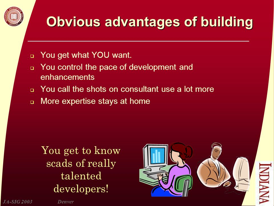 JA-SIG 2003Denver Obvious advantages of building  You get what YOU want.