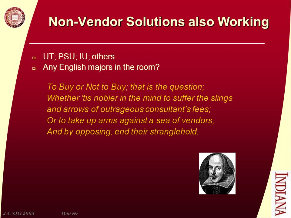 JA-SIG 2003Denver Non-Vendor Solutions also Working  UT; PSU; IU; others  Any English majors in the room.