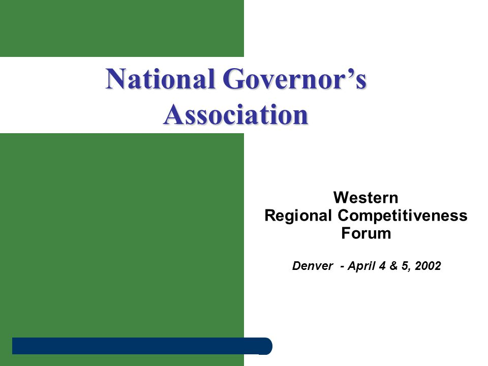 Western Regional Competitiveness Forum Denver - April 4 & 5, 2002 National Governor's Association