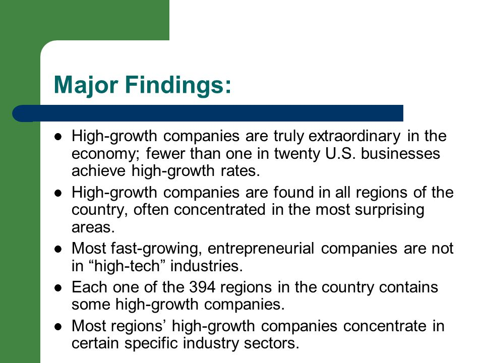 Major Findings: High-growth companies are truly extraordinary in the economy; fewer than one in twenty U.S.