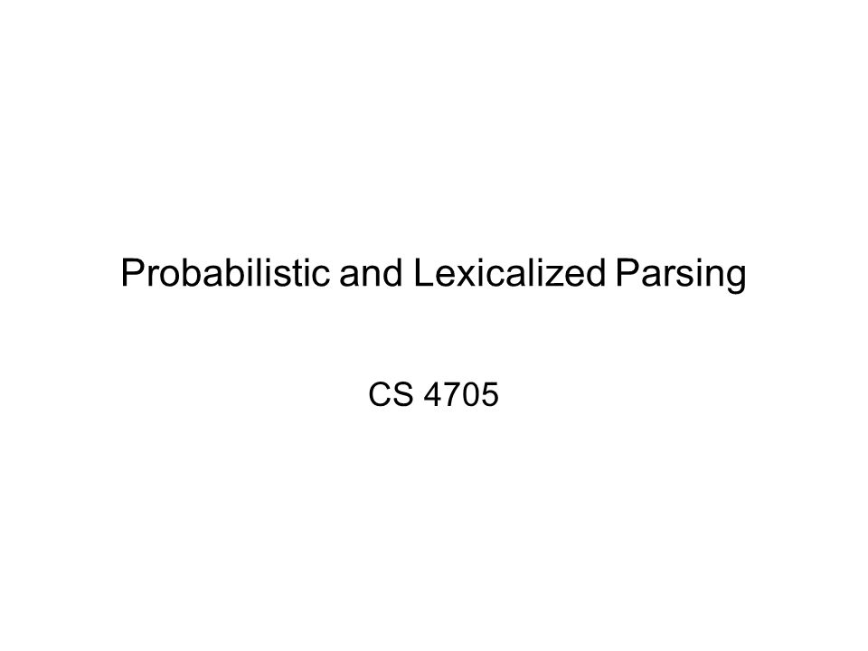 Probabilistic CFGs: PCFGs Weighted CFGs –Attach weights to rules of CFG –Compute weights of derivations –Use weights to choose preferred parses Utility: Pruning and ordering the search space, disambiguate, Language Model for ASR Parsing with weighted grammars: find the parse T' which maximizes the weights of the derivations in the parse tree for all the possible parses of S T'(S) = argmax T ∈ τ(S) W(T,S) Probabilistic CFGs are one form of weighted CFGs