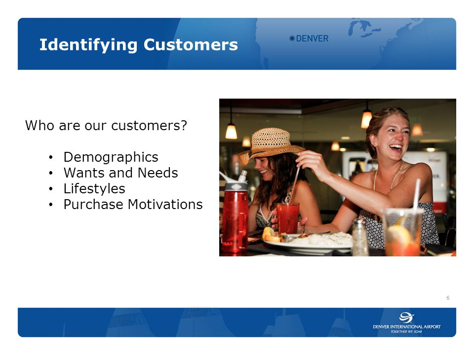 Identifying Customers 6 Who are our customers.