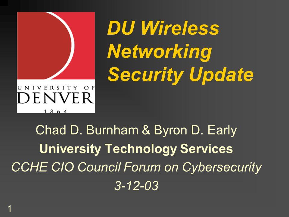 1 DU Wireless Networking Security Update Chad D. Burnham & Byron D.