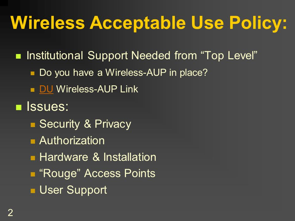 2 Wireless Acceptable Use Policy: Institutional Support Needed from Top Level Do you have a Wireless-AUP in place.