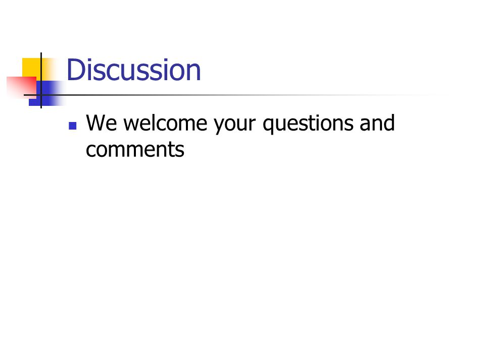 Discussion We welcome your questions and comments