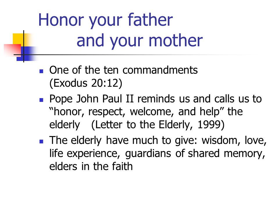 "Honor your father and your mother One of the ten commandments (Exodus 20:12) Pope John Paul II reminds us and calls us to ""honor, respect, welcome, an"