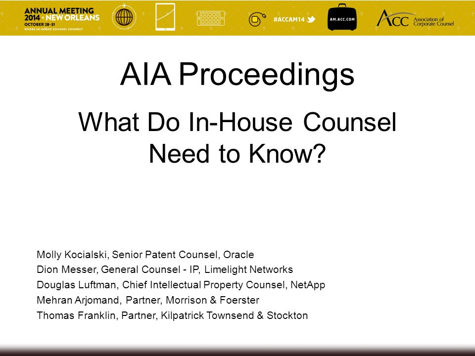 What Do In-House Counsel Need to Know? AIA Proceedings Molly Kocialski, Senior Patent Counsel, Oracle Dion Messer, General Counsel - IP, Limelight Net