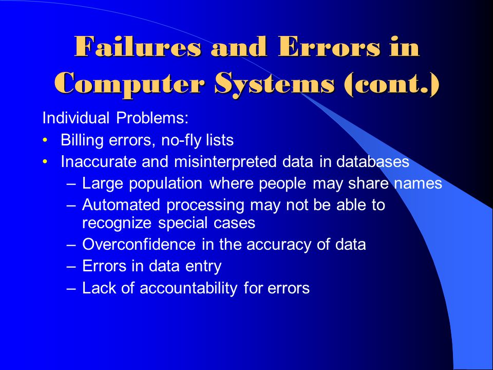 High-level Causes of Computer- System Failures Lack of clear, well thought out goals and specifications Poor management and poor communication among customers, designers, programmers, etc.