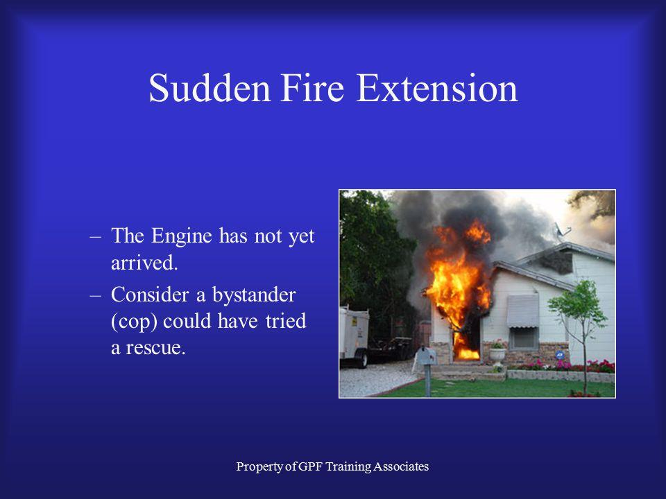 Property of GPF Training Associates Sudden Fire Extension –Flash