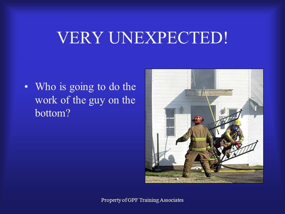 Property of GPF Training Associates Could this be unexpected? What was he assigned to do? Where was the ladder?