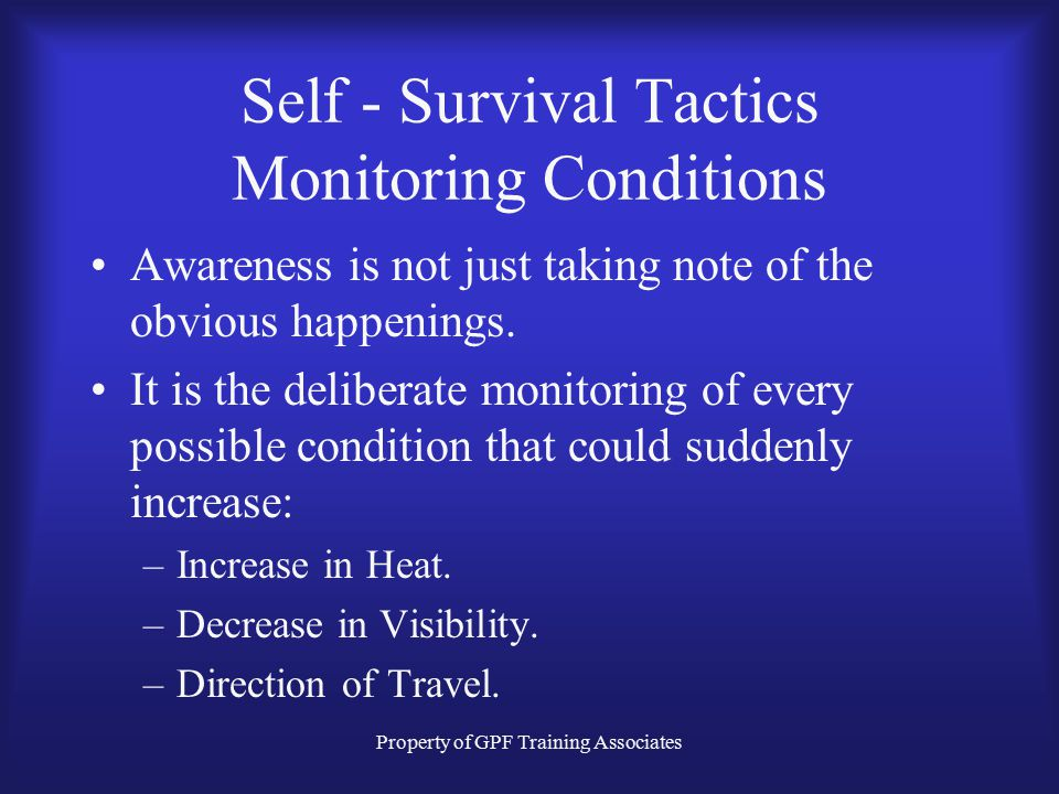 Property of GPF Training Associates Self - Survival Tactics Monitoring Conditions Many of the firefighters who are injured or killed at interior struc