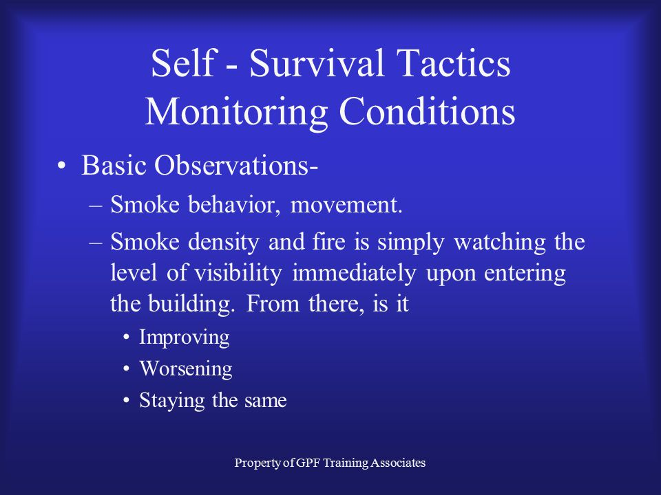 Property of GPF Training Associates Self - Survival Tactics Monitoring Conditions Monitoring conditions can be a very localized tactic that may vary f