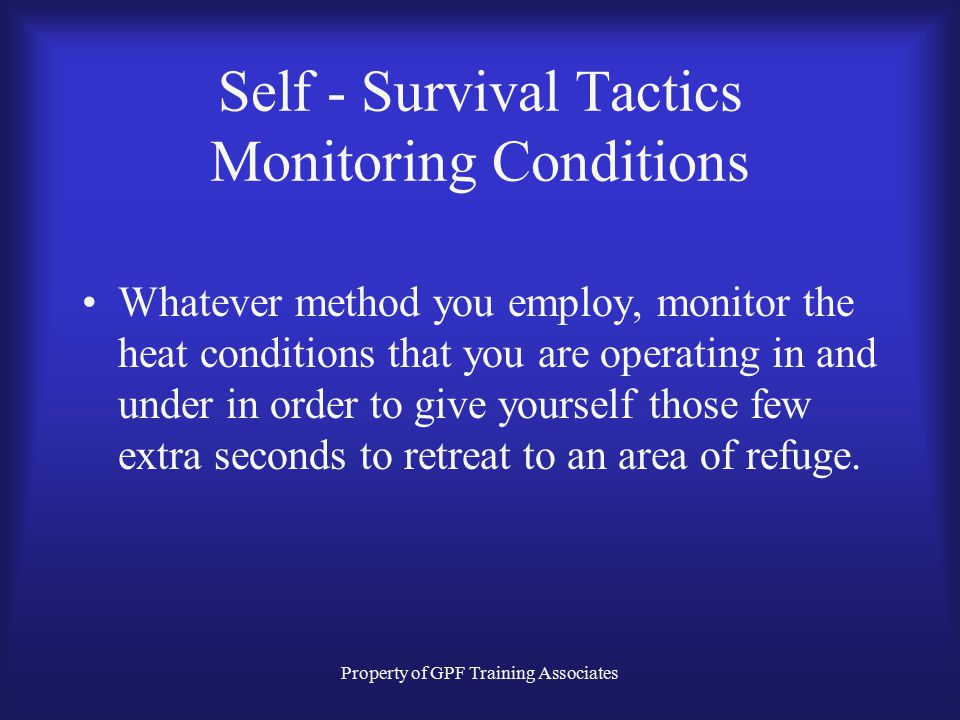 Property of GPF Training Associates Self - Survival Tactics Monitoring Conditions Another method that is not recommended is to partially remove the ba