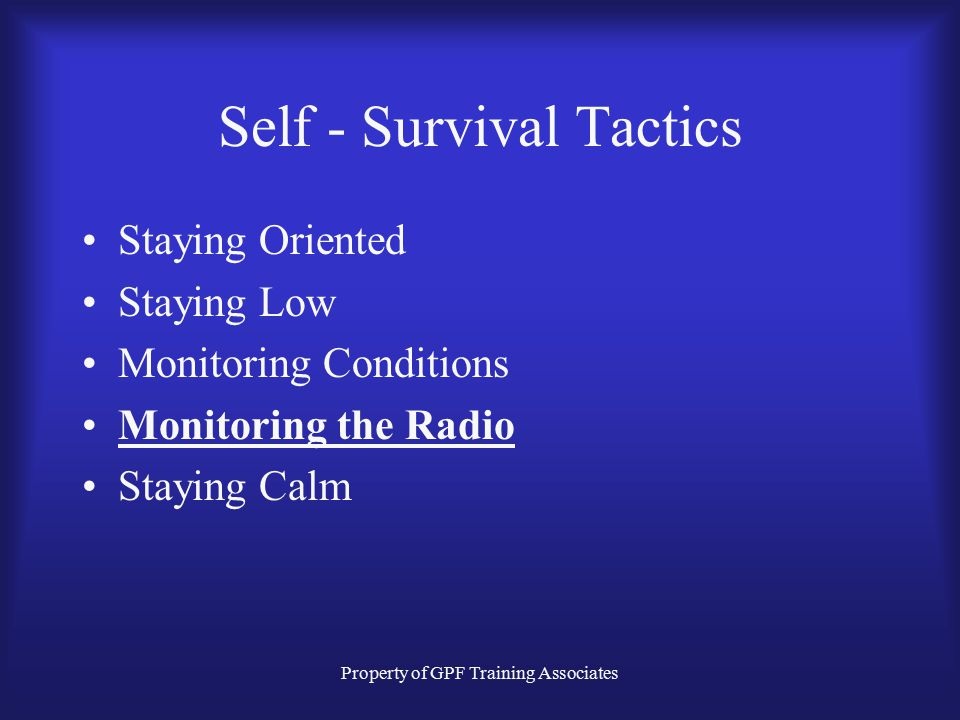 Property of GPF Training Associates Self - Survival Tactics Monitoring Conditions Whatever method you employ, monitor the heat conditions that you are