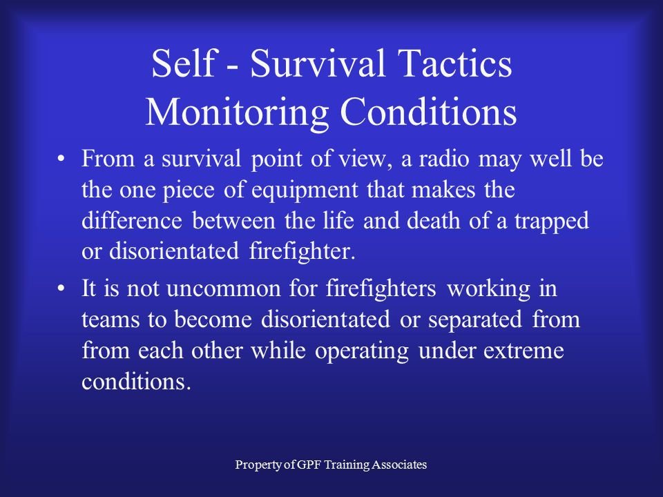 """Property of GPF Training Associates Self - Survival Tactics Monitoring Conditions The fire ground """"network"""" allows firefighters to transmit important"""