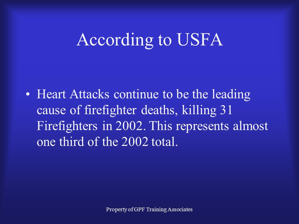 Property of GPF Training Associates According to USFA Half the Firefighters that died on duty died of traumatic injuries. 11 died of asphyxiation. 2 d