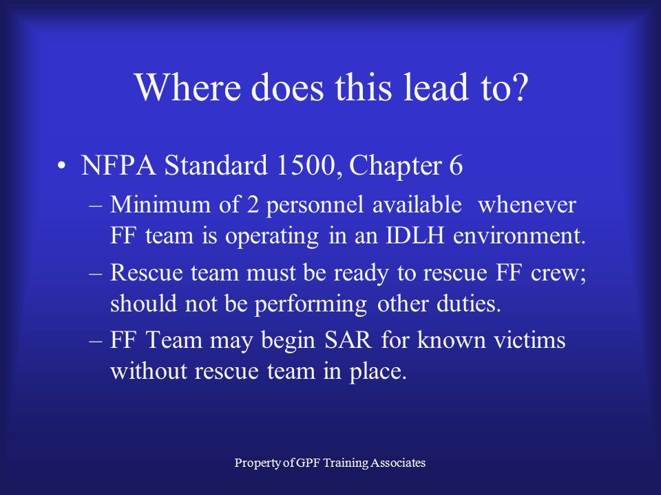 Property of GPF Training Associates Where does this lead to? OSHA Regulation 29 CFR 1910.134 –Physical evaluation and annual face piece fitness testin