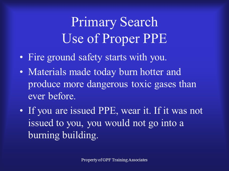 Property of GPF Training Associates Primary Search Conduct a Size Up A thorough and effective analysis of a burning structure prior to making entry is