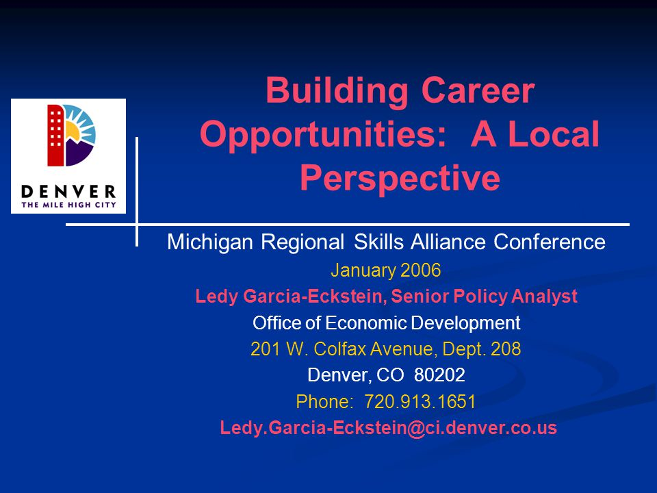 Building Career Opportunities: A Local Perspective Michigan Regional Skills Alliance Conference January 2006 Ledy Garcia-Eckstein, Senior Policy Analyst Office of Economic Development 201 W.