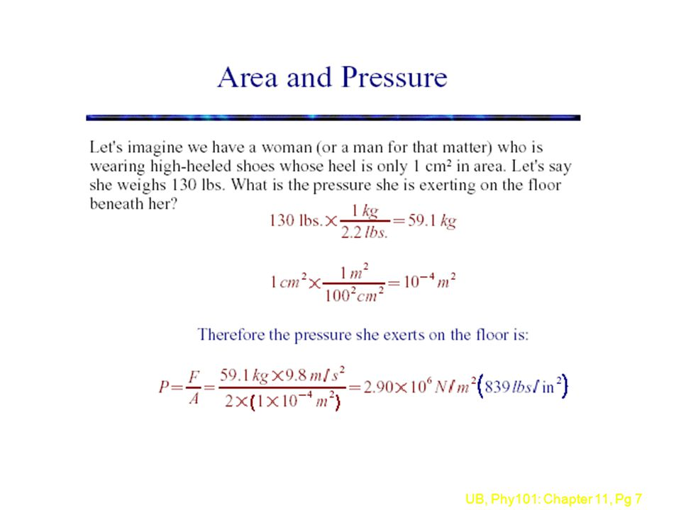 UB, Phy101: Chapter 11, Pg 8 Atmospheric Pressure normal atmospheric pressure = 1.01 x 10 5 Pa (14.7 lb/in 2 )