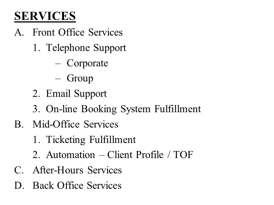 SERVICES A.Front Office Services 1. Telephone Support –Corporate –Group 2.