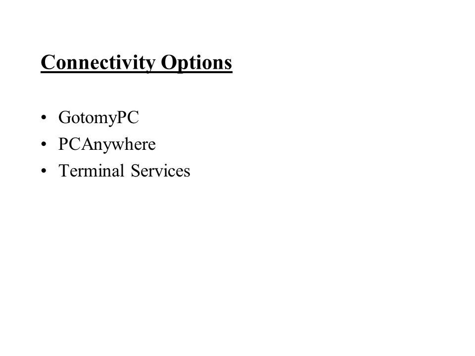 Connectivity Options GotomyPC PCAnywhere Terminal Services