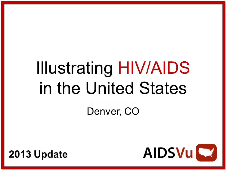 2013 Update Illustrating HIV/AIDS in the United States Denver, CO