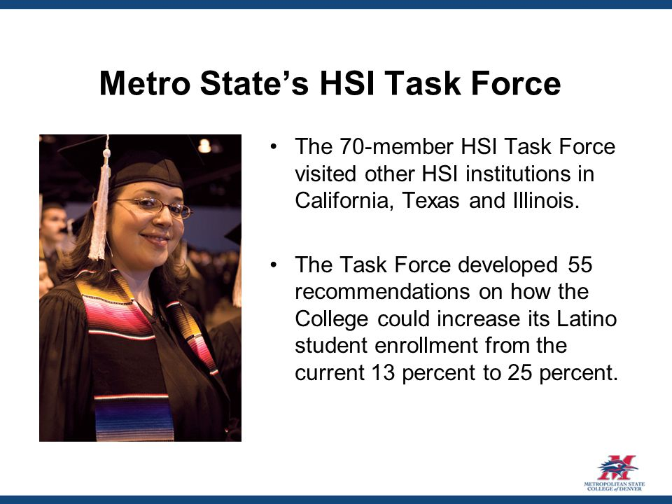 Metro State's HSI Task Force The 70-member HSI Task Force visited other HSI institutions in California, Texas and Illinois.