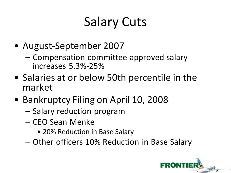 Salary Cuts August-September 2007 –Compensation committee approved salary increases 5.3%-25% Salaries at or below 50th percentile in the market Bankru