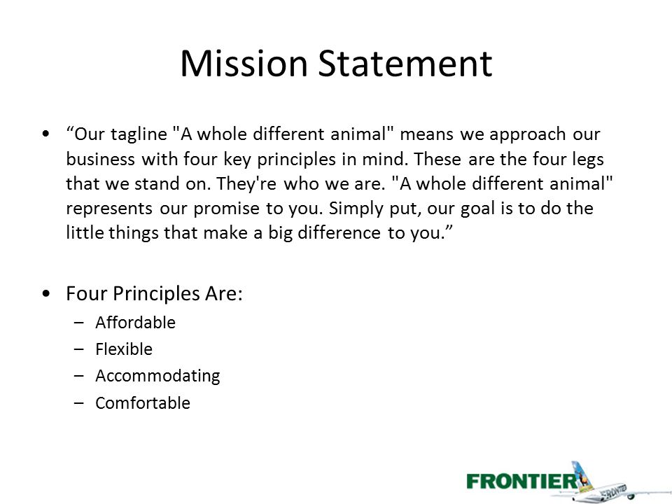 Revamped Mission Statement Our tagline A whole different animal means we approach our business with four key principles in mind.