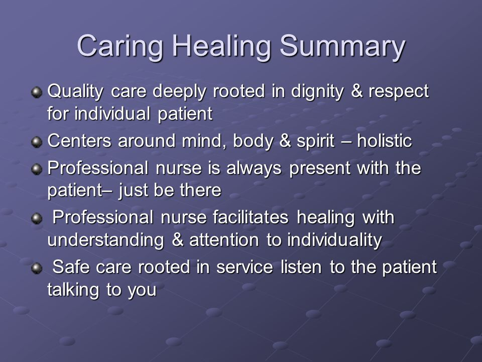Caring Healing Summary Quality care deeply rooted in dignity & respect for individual patient Centers around mind, body & spirit – holistic Profession