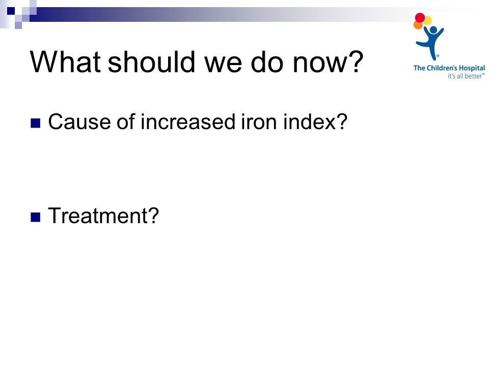 What should we do now? Cause of increased iron index? Treatment?