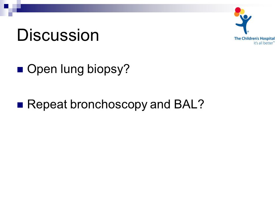 Discussion Open lung biopsy? Repeat bronchoscopy and BAL?