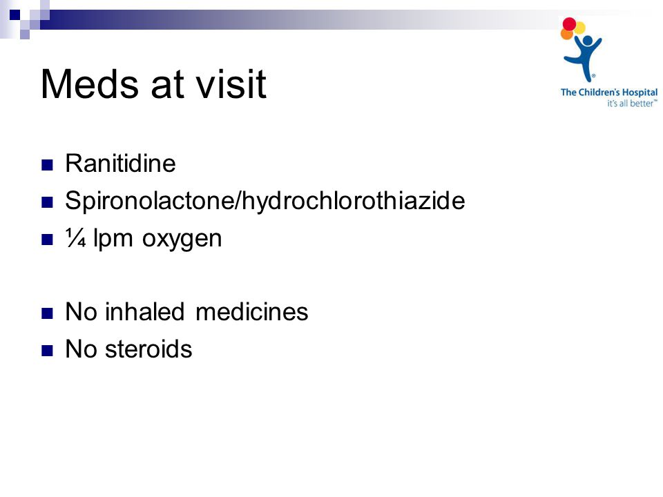 Meds at visit Ranitidine Spironolactone/hydrochlorothiazide ¼ lpm oxygen No inhaled medicines No steroids