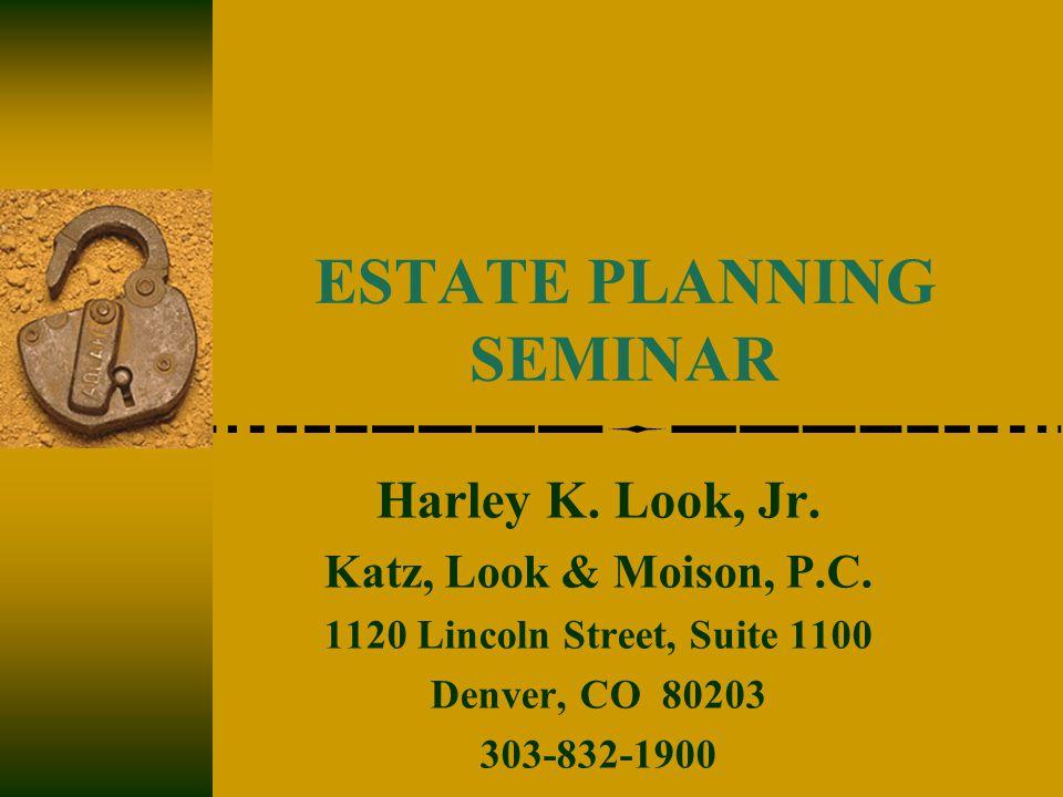 ESTATE PLANNING SEMINAR Harley K. Look, Jr. Katz, Look & Moison, P.C.