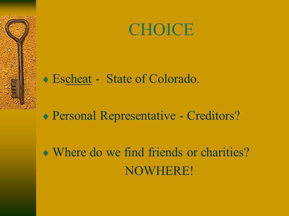CHOICE  Escheat - State of Colorado.  Personal Representative - Creditors.