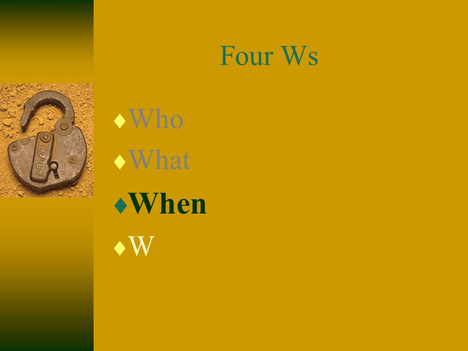 Four Ws  Who  What  When  W