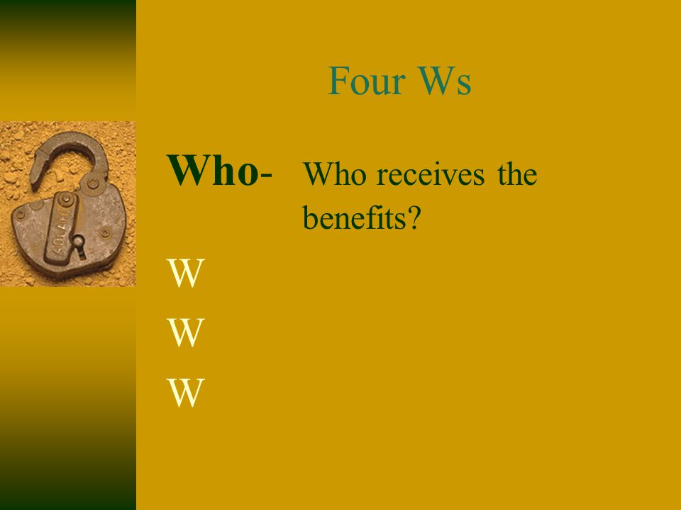 Who - Who receives the benefits? W