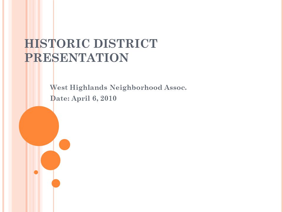 HISTORIC DISTRICT PRESENTATION West Highlands Neighborhood Assoc. Date: April 6, 2010