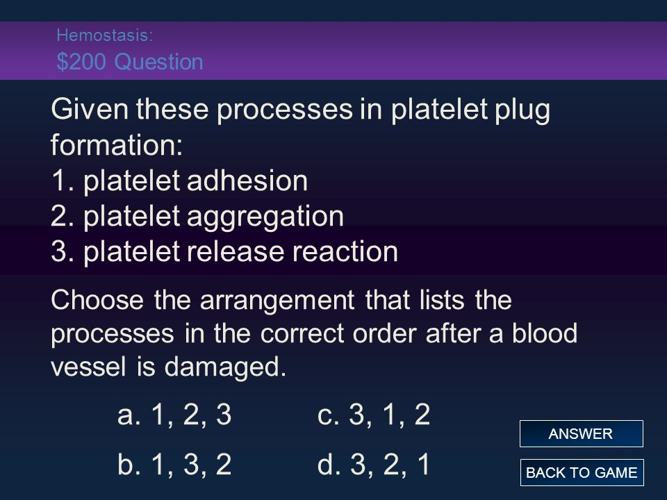 Hemostasis: $200 Question Given these processes in platelet plug formation: 1.