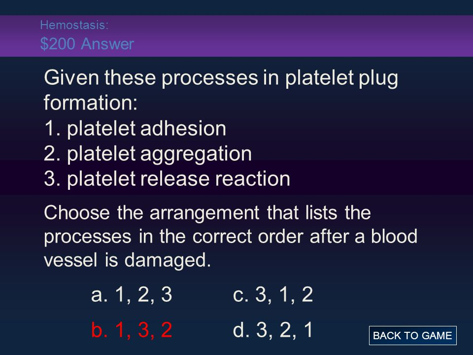Hemostasis: $200 Answer Given these processes in platelet plug formation: 1.