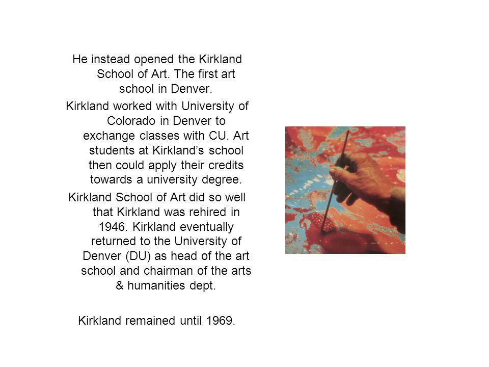 He instead opened the Kirkland School of Art. The first art school in Denver. Kirkland worked with University of Colorado in Denver to exchange classe