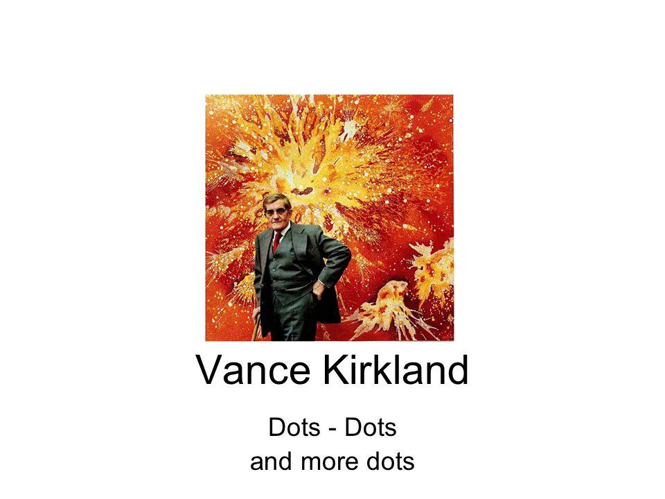 Vance Kirkland Dots - Dots and more dots