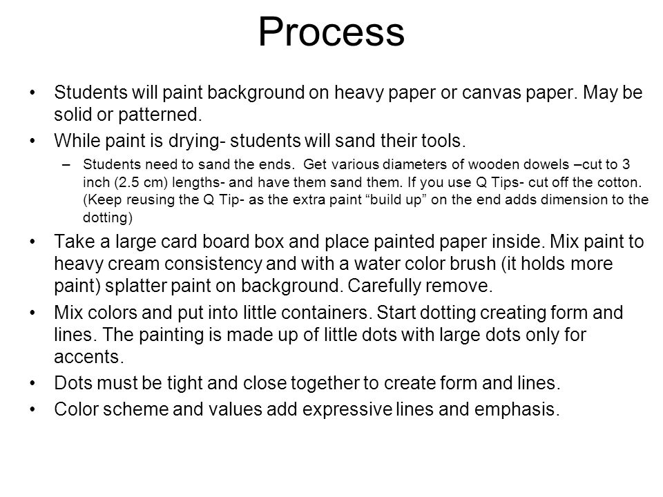 Process Students will paint background on heavy paper or canvas paper.