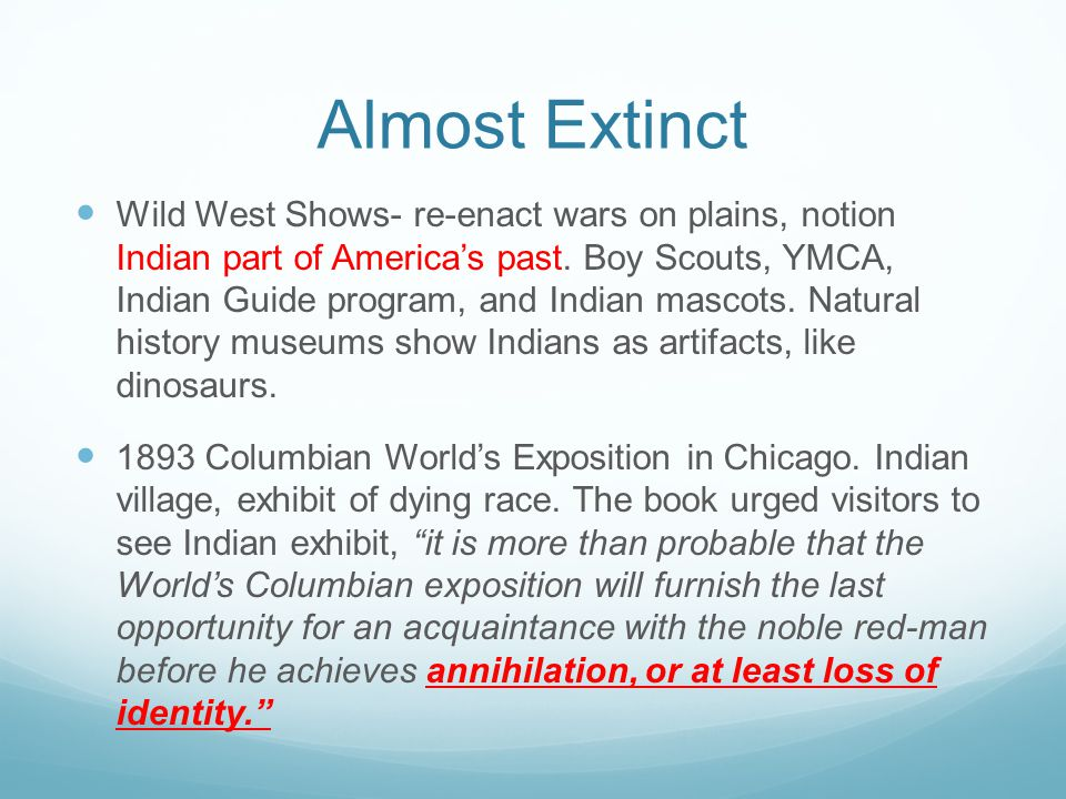 Almost Extinct Wild West Shows- re-enact wars on plains, notion Indian part of America's past. Boy Scouts, YMCA, Indian Guide program, and Indian masc